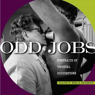 Odd Jobs: Portraits of Unusual Occupations - Schiff, Nancy Rica, and Rica Schiff, Nancy