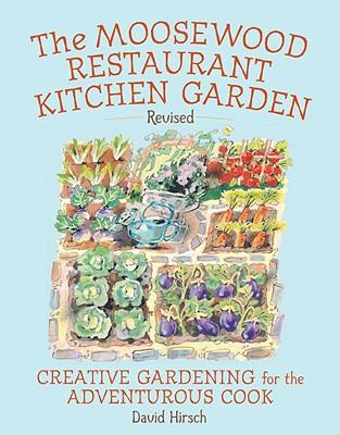 Moosewood Restaurant Kitchen Garden: Creative Gardening for the Adventurous Cook - Hirsch, David