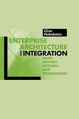 Enterprise Architecture for Integration: Rapid Delivery Methods and Technologies - Finkelstein, Clive