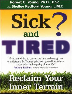 Sick and Tired? - Young, Robert O, PH.D., and Young Ph D, Robert, and Young, Shelley Redford