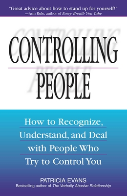 Controlling People: How to Recognize, Understand, and Deal with People Who Try to Control You - Evans, Patricia, MD, Faan, Faap