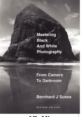Mastering Black-And-White Photography: From Camera to Darkroom - Suess, Bernhard J