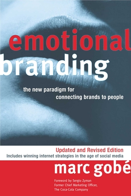 Emotional Branding: The New Paradigm for Connecting Brands to People - Gobe, Marc, and Zyman, Sergio (Foreword by)