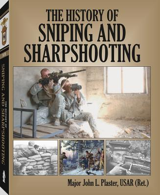 The History of Sniping and Sharpshooting - Plaster, John L