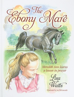 The Ebony Mare: Meredith Ann Learns a Lesson in Prayer - Watts, Lisa