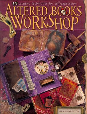 Altered Books Workshop: 18 Creative Techniques for Self-Expression - Brazelton, Bev