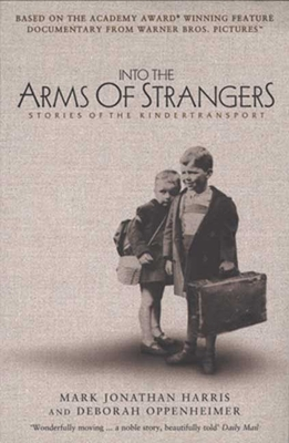 Into the Arms of Strangers: Stories of the Kindertransport - Harris, Mark Jonathan (Editor), and Oppenheimer, Deborah, and Attenborough, Lord Richard (Preface by)
