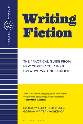 Gotham Writers' Workshop Writing Fiction: The Practical Guide from New York's Acclaimed Creative Writing School - Gotham Writers' Workshop, and Steele, Alexander (Editor)