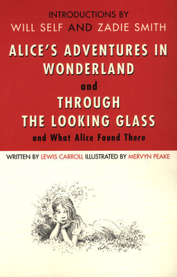 Alice's Adventures in Wonderland and Thr - Carroll, Lewis, and Peake, Mervyn (Illustrator), and Self, Will (Introduction by)