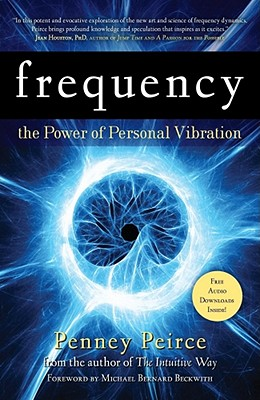 Frequency: The Power of Personal Vibration - Peirce, Penney, and Beckwith, Michael Bernard (Foreword by)