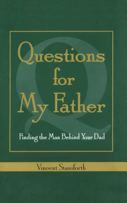 Questions for My Father: Finding the Man Behind Your Dad - Staniforth, Vincent