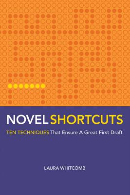 Novel Shortcuts: Ten Techniques That Ensure a Great First Draft - Whitcomb, Laura