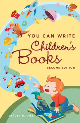 You Can Write Children's Books - Dils, Tracey E