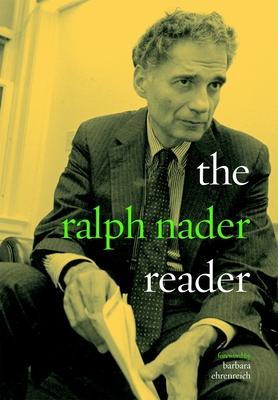The Ralph Nader Reader - Nader, Ralph, and Ehrenreich, Barbara (Foreword by)