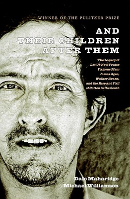And Their Children After Them: The Legacy of Let Us Now Praise Famous Men: James Agee, Walker Evans, and the Rise and Fall of Cotton in the South - Maharidge, Dale, and Williamson, Michael (Photographer), and Mydans, Carl (Foreword by)