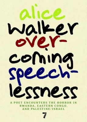 Overcoming Speechlessness: A Poet Encounters the Horror in Rwanda, Eastern Congo, and Palestine/Israel - Walker, Alice