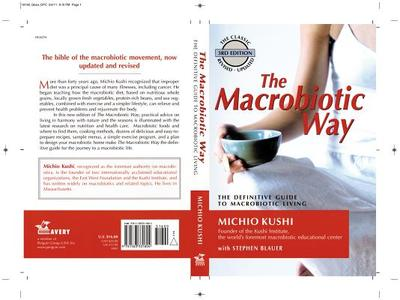 The Macrobiotic Way: The Complete Macrobiotic Lifestyle Book - Kushi, Michio, and Blauer, Steven