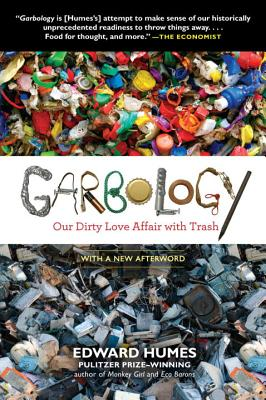 Garbology: Our Dirty Love Affair with Trash - Humes, Edward