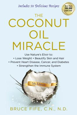 The Coconut Oil Miracle - Fife, Bruce, C.N., N.D.