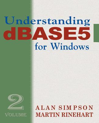 Understanding dBASE 5 for Windows: Volume 2 - Simpson, Alan, and Rinehart, Martin