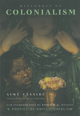 Discourse on Colonialism - Cesaire, Aime, and Pinkham, J. (Translated by)