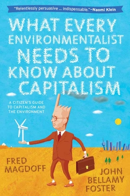 What Every Environmentalist Needs to Know about Capitalism - Magdoff, Fred, and Foster, John Bellamy