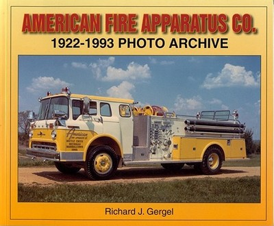 American Fire Apparatus Co.: 1922-1993 Photo Archive - Gergel, Richard J