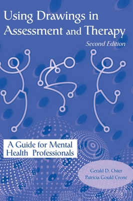 Using Drawings in Assessment and Therapy: A Guide for Mental Health Professionals - Oster, Gerald D, and Crone, Patricia Gould, and Gould, Patricia