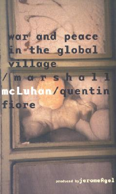 War and Peace in the Global Village - McLuhan, Marshall, and Agel, Jerome (Producer), and Fiore, Quentin