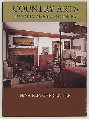 Country Arts in Early American Homes - Little, Nina Fletcher, and Garrett, Wendell (Foreword by)