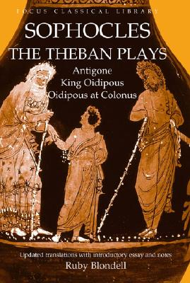 Sophocles: The Theban Plays: Antigone/King Oidipous/ Oidipous at Colonus - Blondell, Ruby