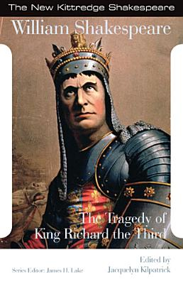 The Tragedy of King Richard the Third - Shakespeare, William, and Kilpatrick, Jacqueline (Editor), and Lake, James H, Dr. (Editor)