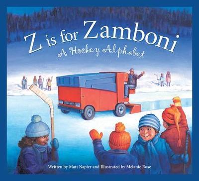 Z Is for Zamboni: A Hockey Alp - Napier, Matt, and Rose, Melanie (Illustrator)
