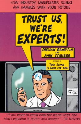 Trust Us We're Experts: How Industry Manipulates Science and Gambles with Your Future - Rampton, Sheldon, and Stauber, John