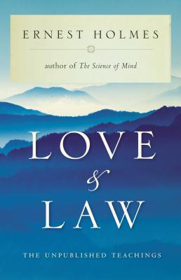 Love and Law: The Unpublished Teachings - Holmes, Ernest, and Leo, Marilyn (Editor)
