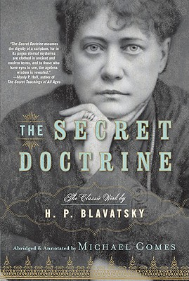 The Secret Doctrine - Blavatsky, H P, and Gomes, Michael (Abridged by)
