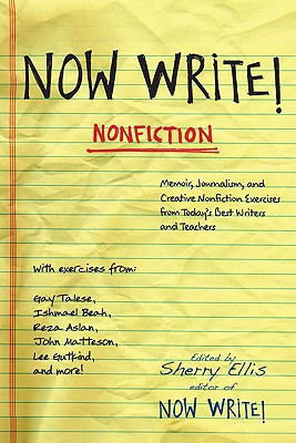 Now Write! Nonfiction: Memoir, Journalism, and Creative Nonfiction Exercises from Today's Best Writers and Teachers - Ellis, Sherry (Editor)