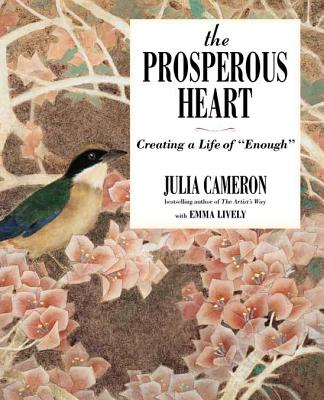 "The Prosperous Heart: Creating a Life of ""Enough"" - Cameron, Julia, and Lively, Emma"