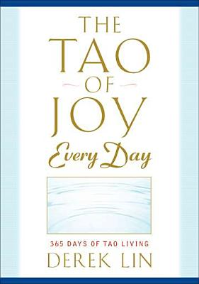 The Tao of Joy Every Day: 365 Days of Tao Living - Lin, Derek