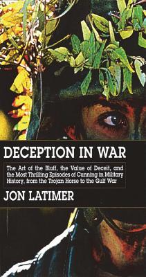 Deception in War: Art Bluff Value Deceit Most Thrilling Episodes Cunning Mil Hist from the Trojan - Latimer, Jon