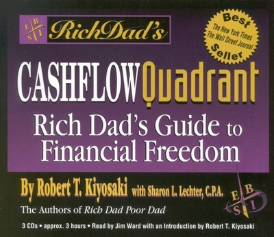 Rich Dad's Cashflow Quadrant: Rich Dad's Guide to Financial Freedom - Kiyosaki, Robert T (Read by), and Ward, Jim (Read by), and Lechter, Sharon L, C.P.A.