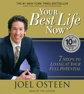 Your Best Life Now: 7 Steps to Living at Your Full Potential - Osteen, Joel (Read by), and Author (Read by)