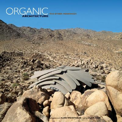 Organic Architecture: The Other Modernism - Weintraub, Alan (Photographer), and Hess, Alan (Text by)