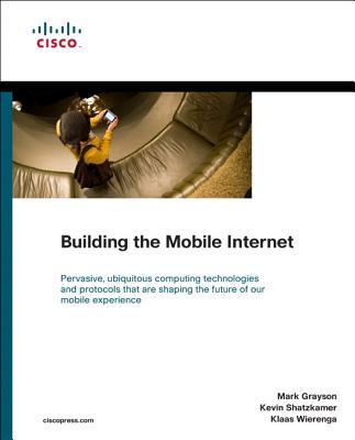Building the Mobile Internet - Grayson, Mark, and Shatzkamer, Kevin, and Wieranga, Klaas