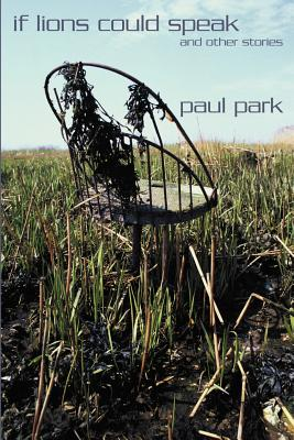 If Lions Could Speak and Other Stories - Park, Paul