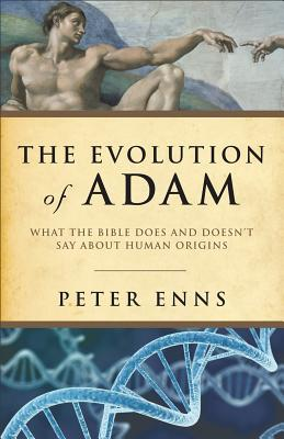 The Evolution of Adam: What the Bible Does and Doesn't Say about Human Origins - Enns, Peter, Ph.D.