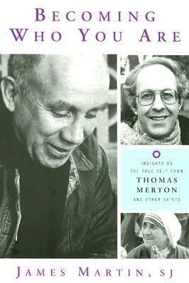 Becoming Who You Are: Insights on the True Self from Thomas Merton and Other Saints - Martin, James, Professor, S.J