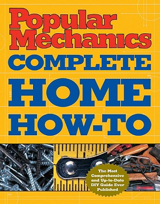 Popular Mechanics Complete Home How-To - Jackson, Albert, and Day, David