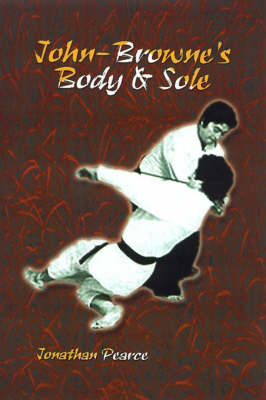 John-Browne's Body & Sole: A Semester of Life - Pearce, Jonathan