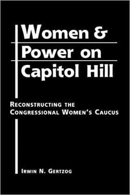 Women and Power on Capitol Hill: Reconstructing the Congressional Women's Caucus - Gertzog, Irwin N